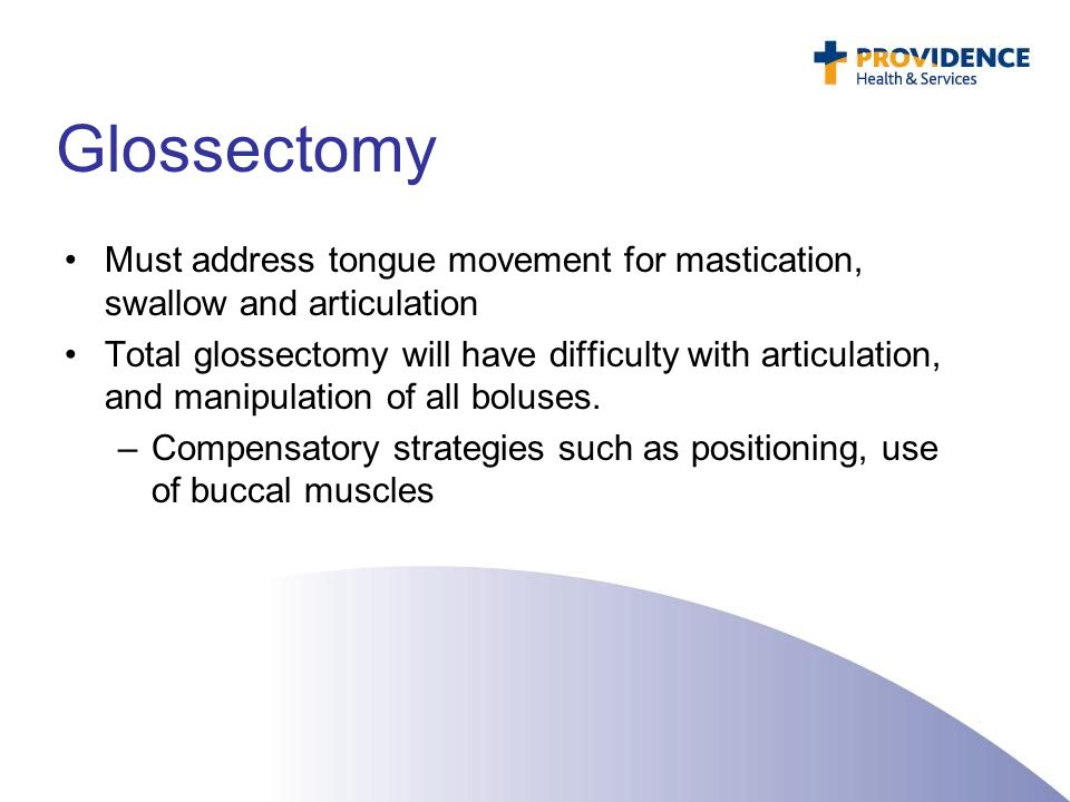 Glossectomy Must address tongue movement for mastication, swallow and articulation Total glossectomy will have difficulty with articulation, and manip