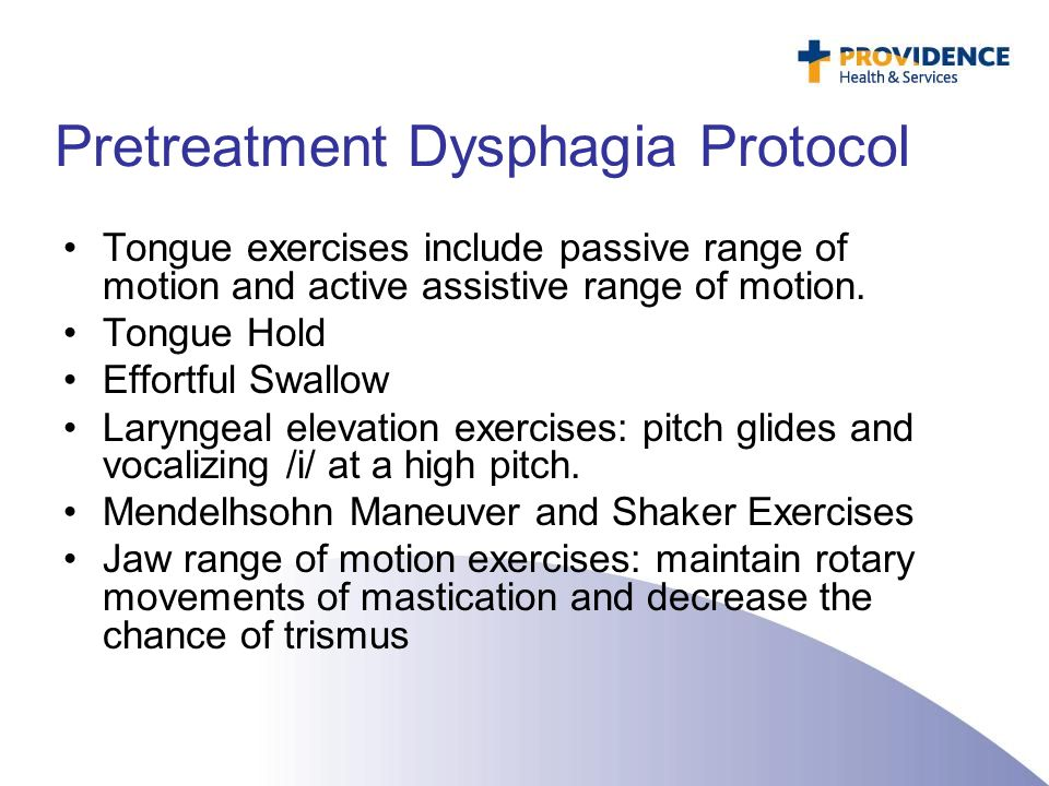 Pretreatment Dysphagia Protocol Tongue exercises include passive range of motion and active assistive range of motion. Tongue Hold Effortful Swallow L