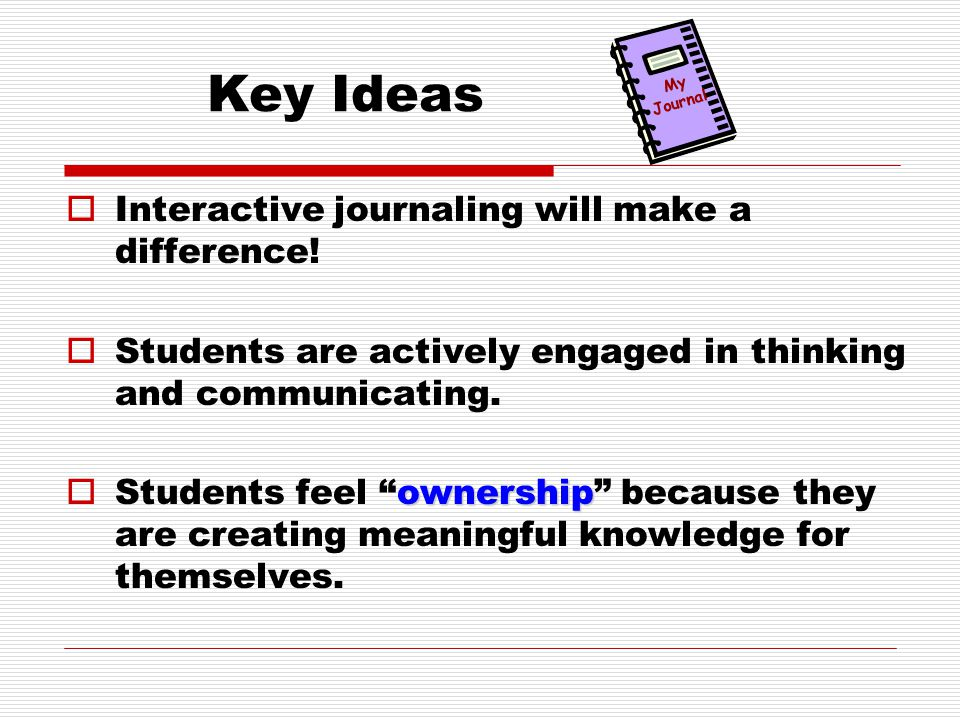 Key Ideas  Interactive journaling will make a difference.