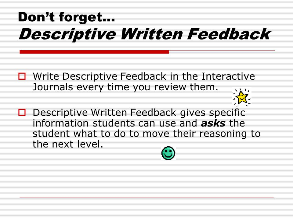 Don't forget… Descriptive Written Feedback  Write Descriptive Feedback in the Interactive Journals every time you review them.