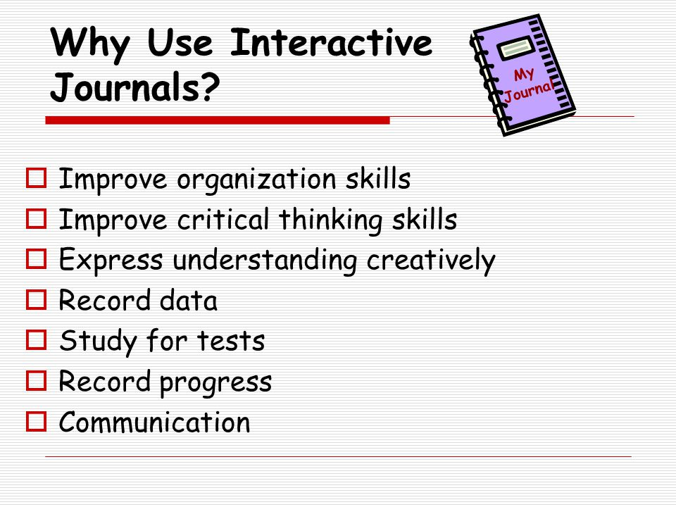 Impact of Interactive Journals on Student Achievement Research shows that student understanding and literacy skills improve when students do hands-on/minds-on activities and use journals to make sense of their learning.