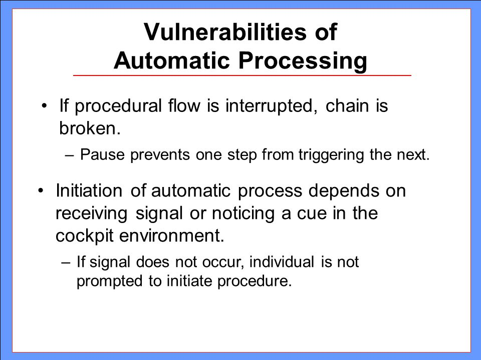 Vulnerabilities of Automatic Processing If procedural flow is interrupted, chain is broken. –Pause prevents one step from triggering the next. Initiat