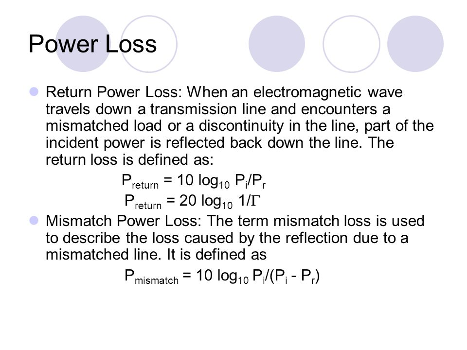 Power Loss Return Power Loss: When an electromagnetic wave travels down a transmission line and encounters a mismatched load or a discontinuity in the