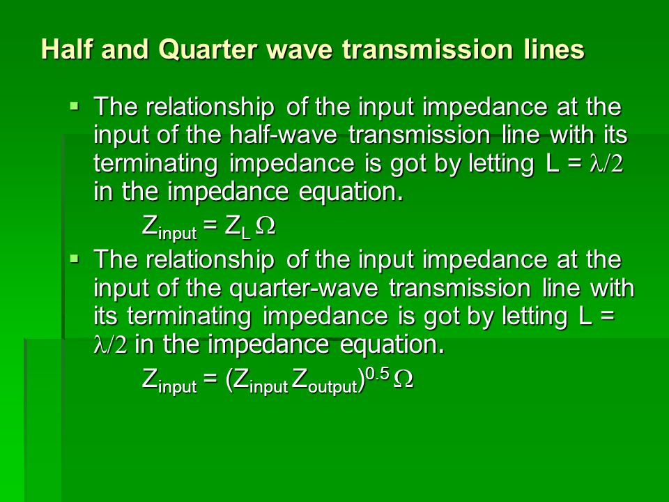 Half and Quarter wave transmission lines  The relationship of the input impedance at the input of the half-wave transmission line with its terminatin