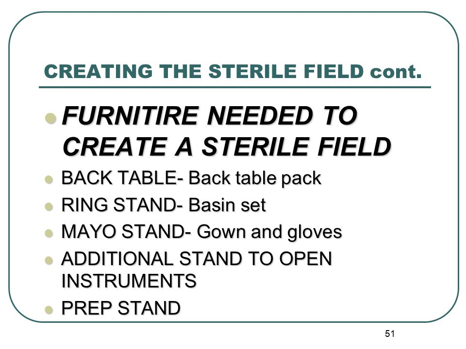 51 CREATING THE STERILE FIELD cont.