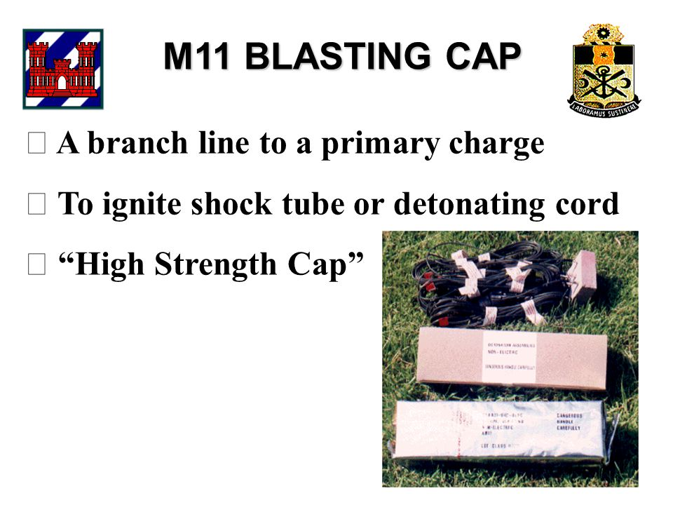 M11 BLASTING CAP  A branch line to a primary charge  To ignite shock tube or detonating cord  High Strength Cap
