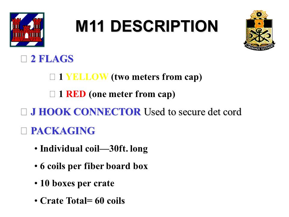 M11 DESCRIPTION  J HOOK CONNECTOR Used to secure det cord  PACKAGING Individual coil—30ft.