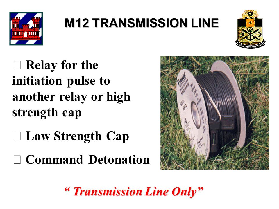 """M12 TRANSMISSION LINE  Relay for the initiation pulse to another relay or high strength cap  Low Strength Cap  Command Detonation """" Transmission Li"""