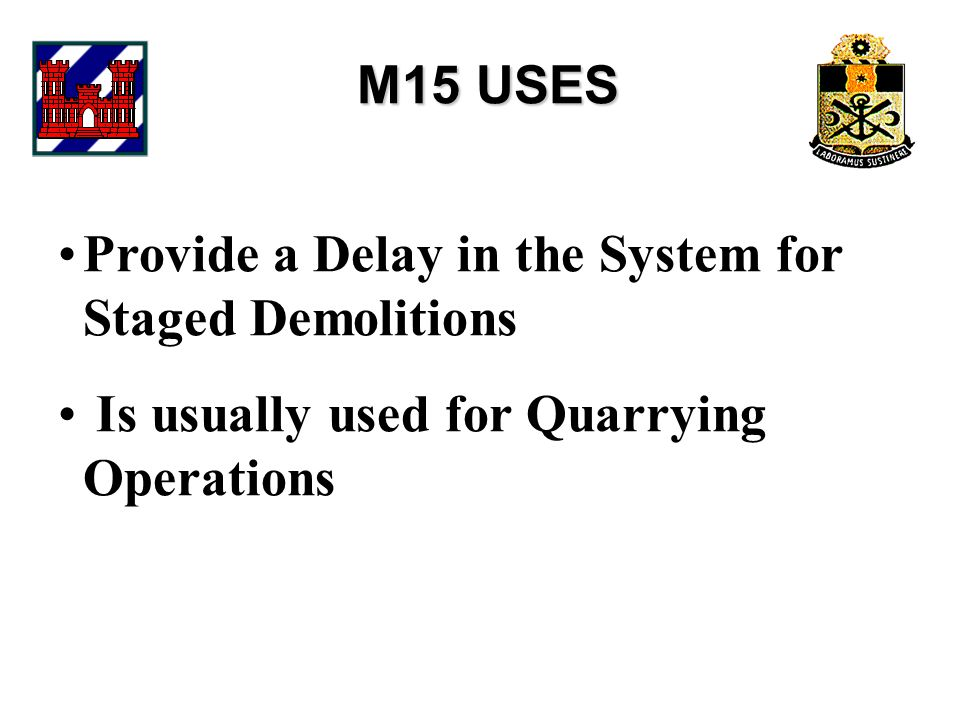 M15 USES Provide a Delay in the System for Staged Demolitions Is usually used for Quarrying Operations