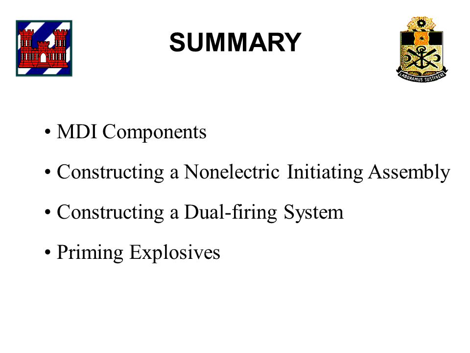 SUMMARY MDI Components Constructing a Nonelectric Initiating Assembly Constructing a Dual-firing System Priming Explosives
