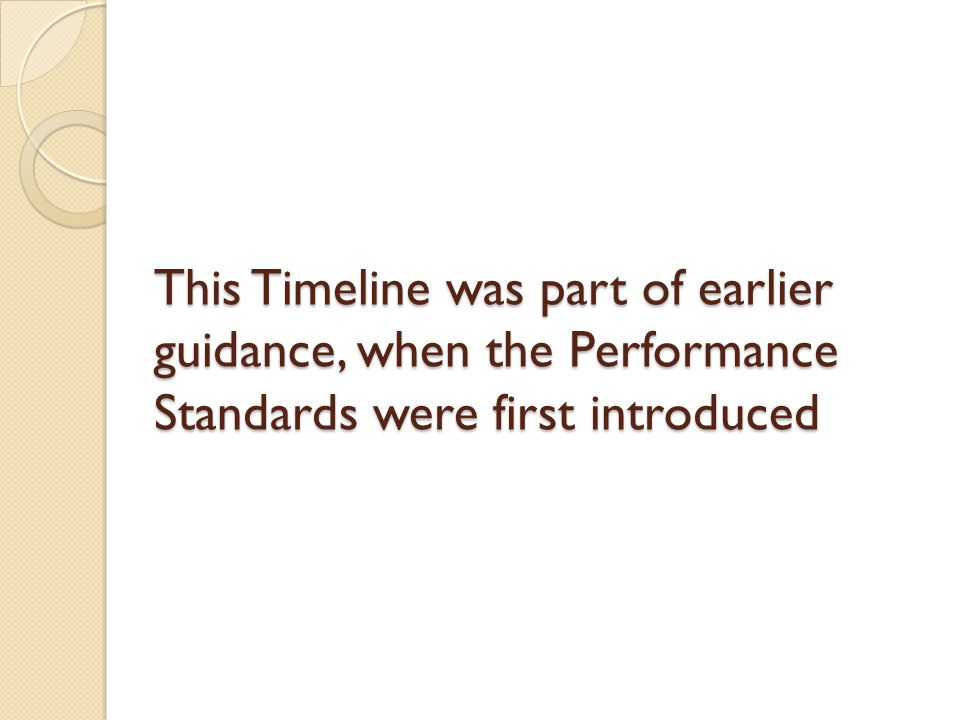 This Timeline was part of earlier guidance, when the Performance Standards were first introduced