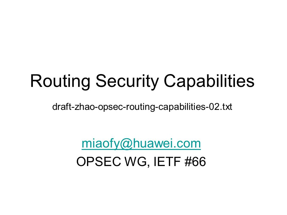 Routing Security Capabilities draft-zhao-opsec-routing-capabilities-02.txt miaofy@huawei.com OPSEC WG, IETF #66