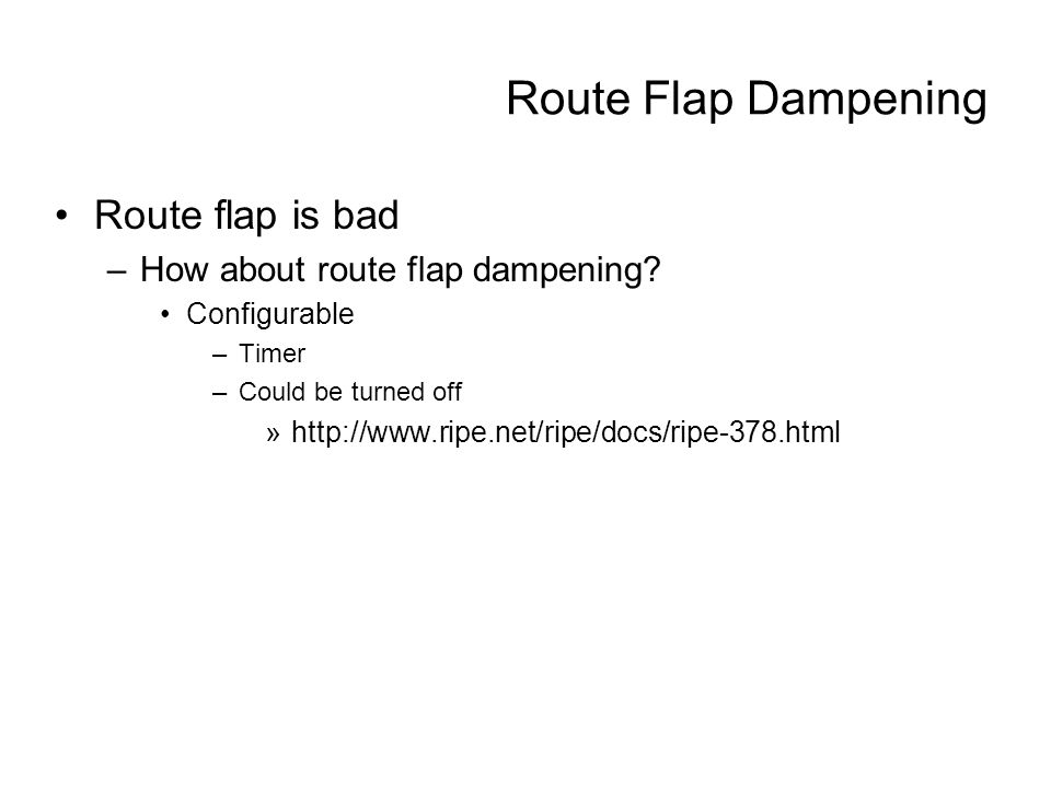 Route Flap Dampening Route flap is bad –How about route flap dampening.