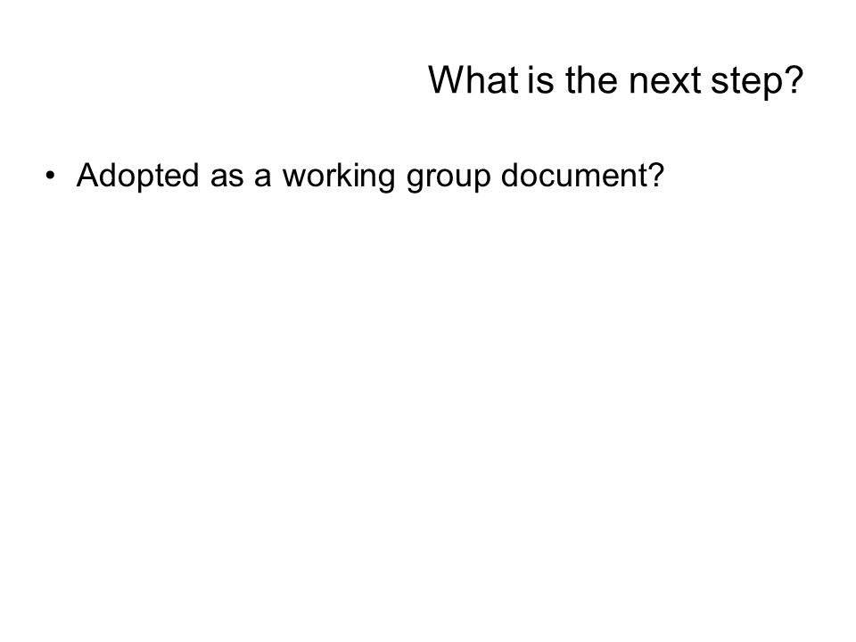 What is the next step? Adopted as a working group document?
