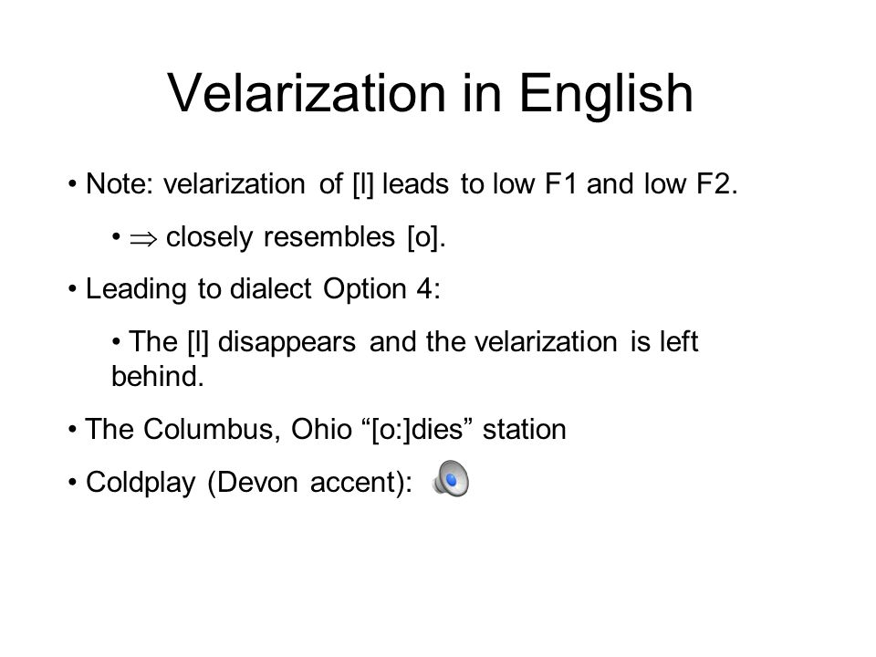 Velarization in English Different dialects: 1.[l] is velarized only in syllable-final position.