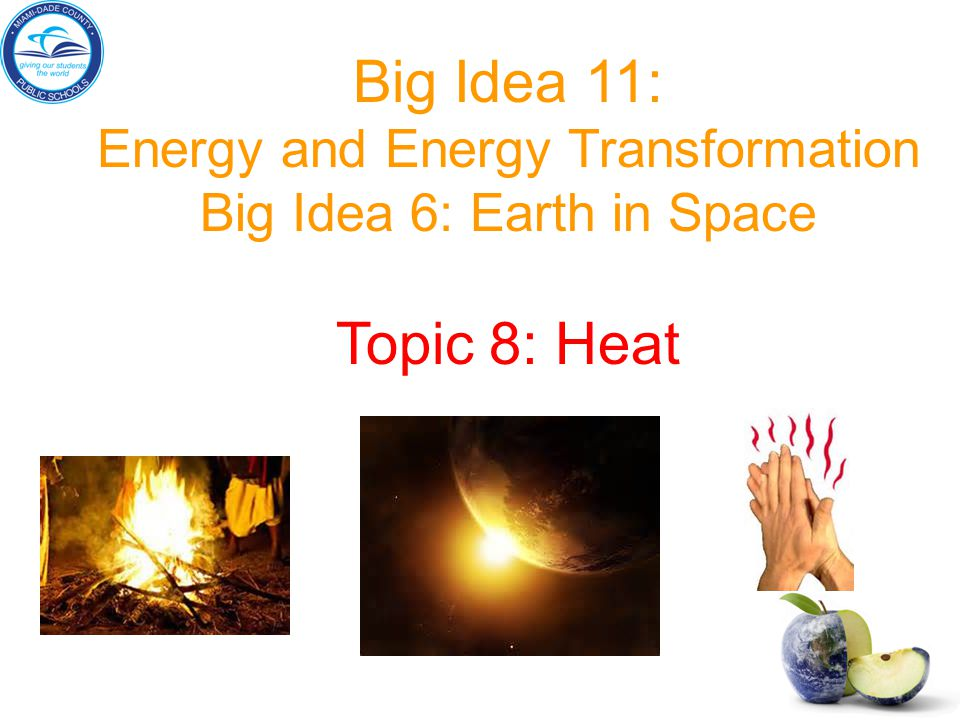Big Idea 11: Energy and Energy Transformation Big Idea 6: Earth in Space Topic 8: Heat
