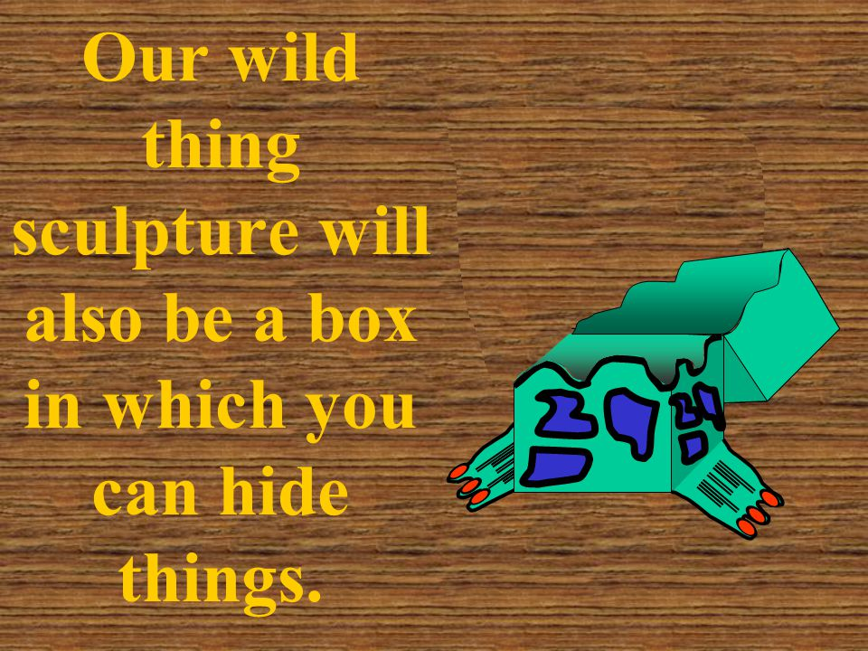 In our Wild Thing Sculpture we will... Make our art work more exciting by adding Variety.