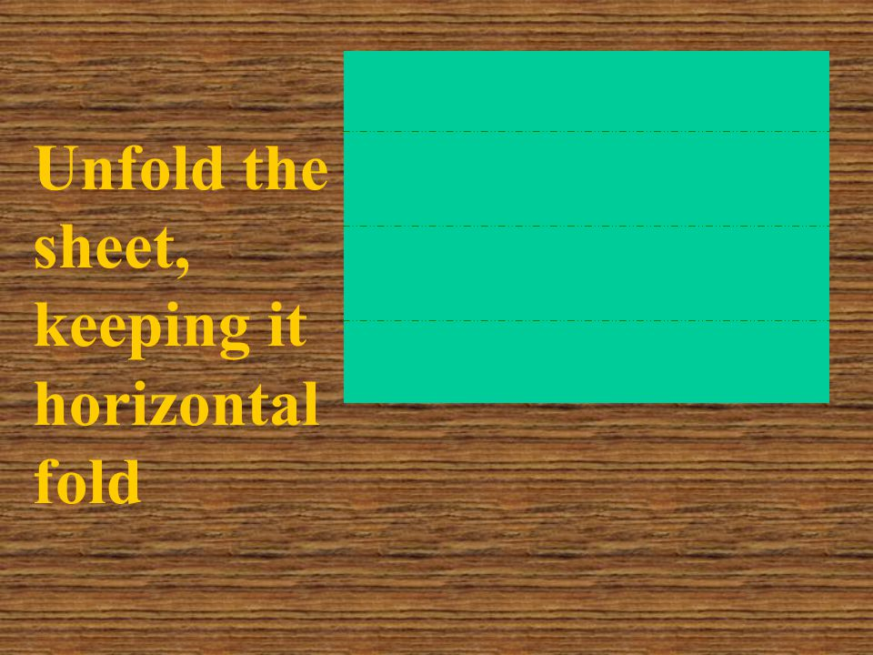Unfold the sheet, keeping it horizontal fold