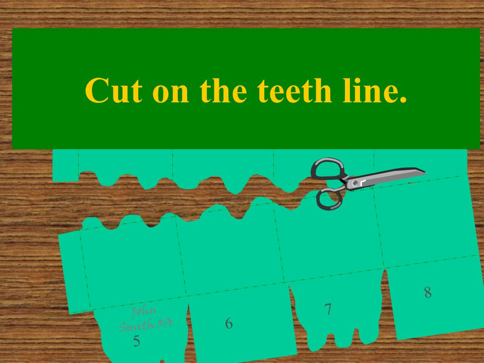 2 34 6 8 1 5 7 Cut on the teeth line. John Smith 3A