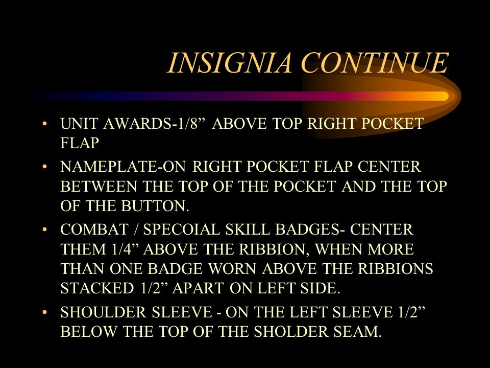 INSIGNIA CONTINUE UNIT AWARDS-1/8 ABOVE TOP RIGHT POCKET FLAP NAMEPLATE-ON RIGHT POCKET FLAP CENTER BETWEEN THE TOP OF THE POCKET AND THE TOP OF THE BUTTON.
