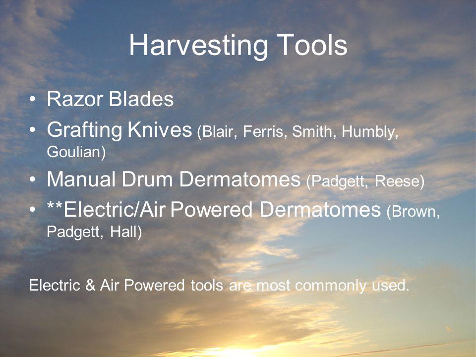 Harvesting Tools Razor Blades Grafting Knives (Blair, Ferris, Smith, Humbly, Goulian) Manual Drum Dermatomes (Padgett, Reese) **Electric/Air Powered D