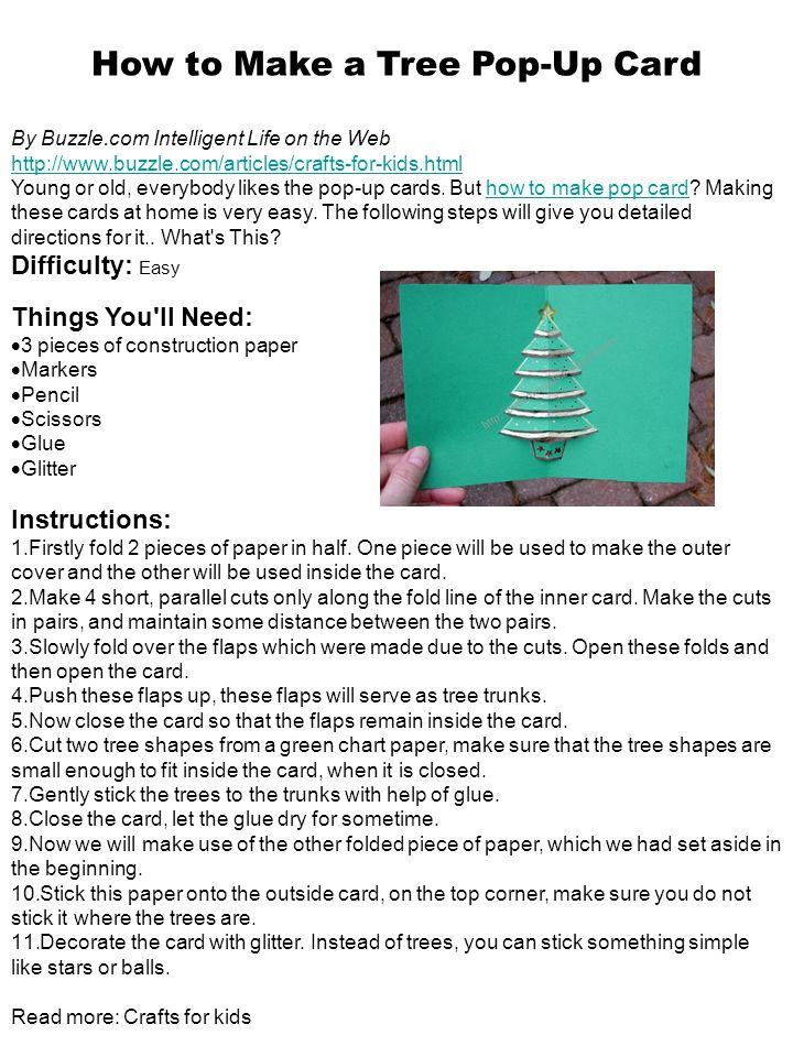 How to Make a Tree Pop-Up Card By Buzzle.com Intelligent Life on the Web http://www.buzzle.com/articles/crafts-for-kids.html Young or old, everybody likes the pop-up cards.