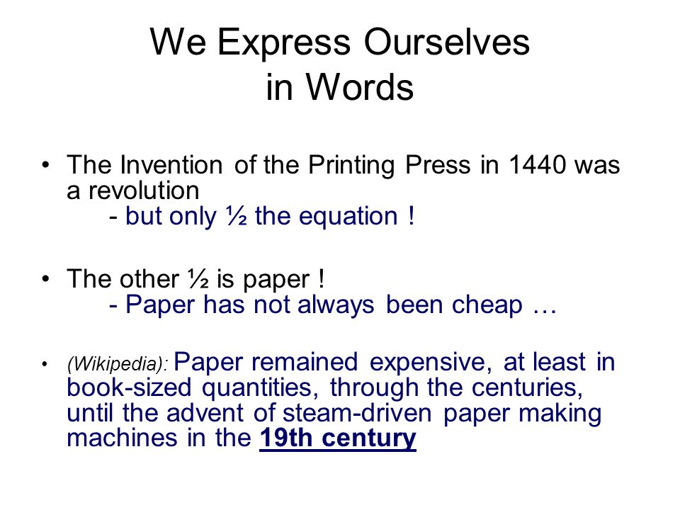 We Express Ourselves in Words The Invention of the Printing Press in 1440 was a revolution - but only ½ the equation .