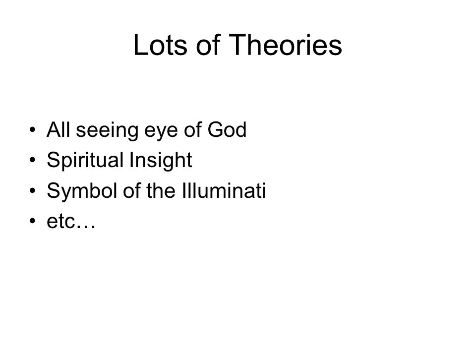Lots of Theories All seeing eye of God Spiritual Insight Symbol of the Illuminati etc…