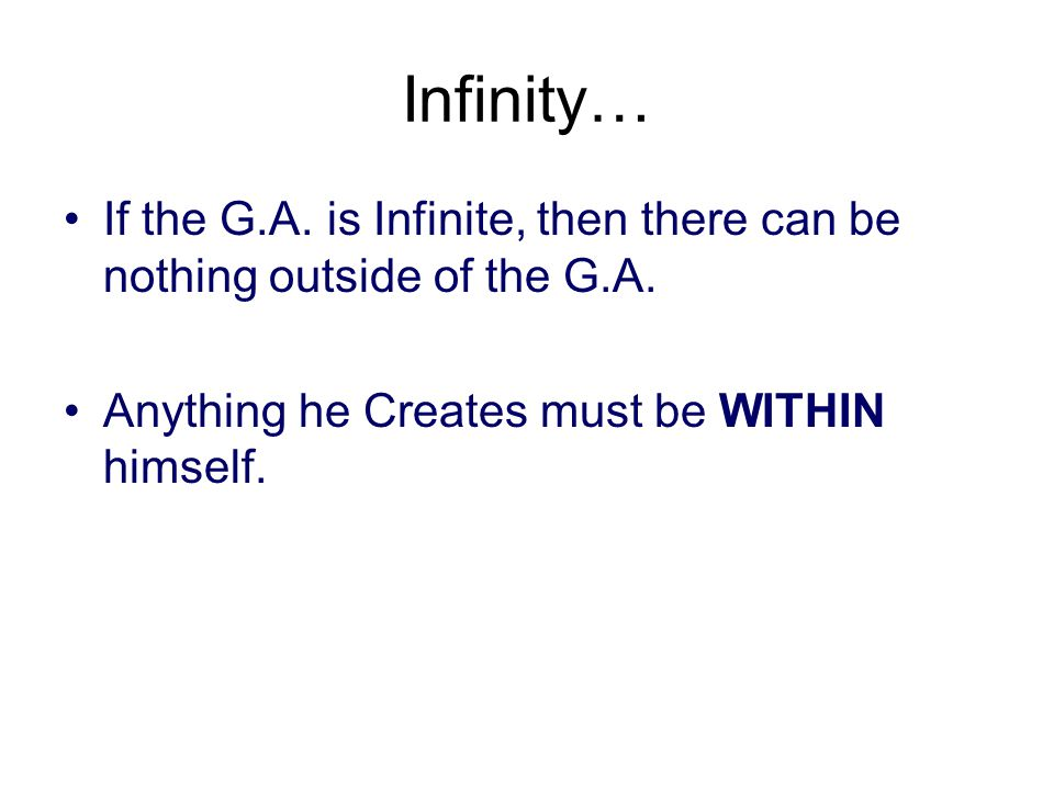 Infinity… If the G.A. is Infinite, then there can be nothing outside of the G.A.
