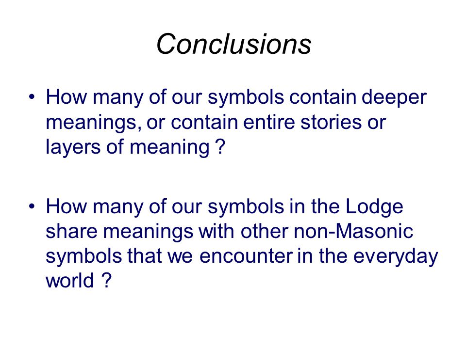 Conclusions How many of our symbols contain deeper meanings, or contain entire stories or layers of meaning .