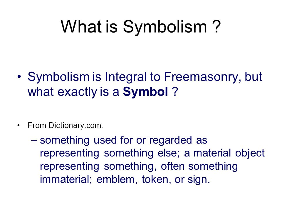 What is Symbolism . Symbolism is Integral to Freemasonry, but what exactly is a Symbol .