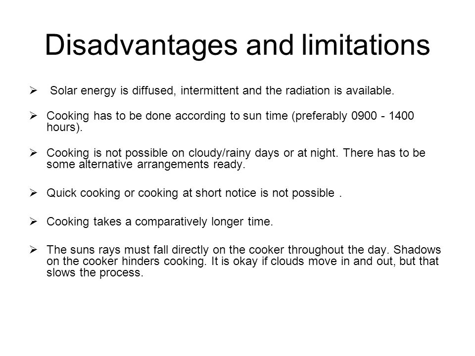 Disadvantages and limitations  Solar energy is diffused, intermittent and the radiation is available.