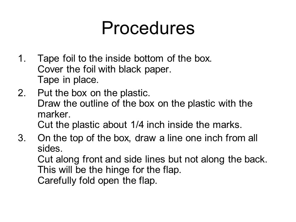 Procedures 1.Tape foil to the inside bottom of the box.