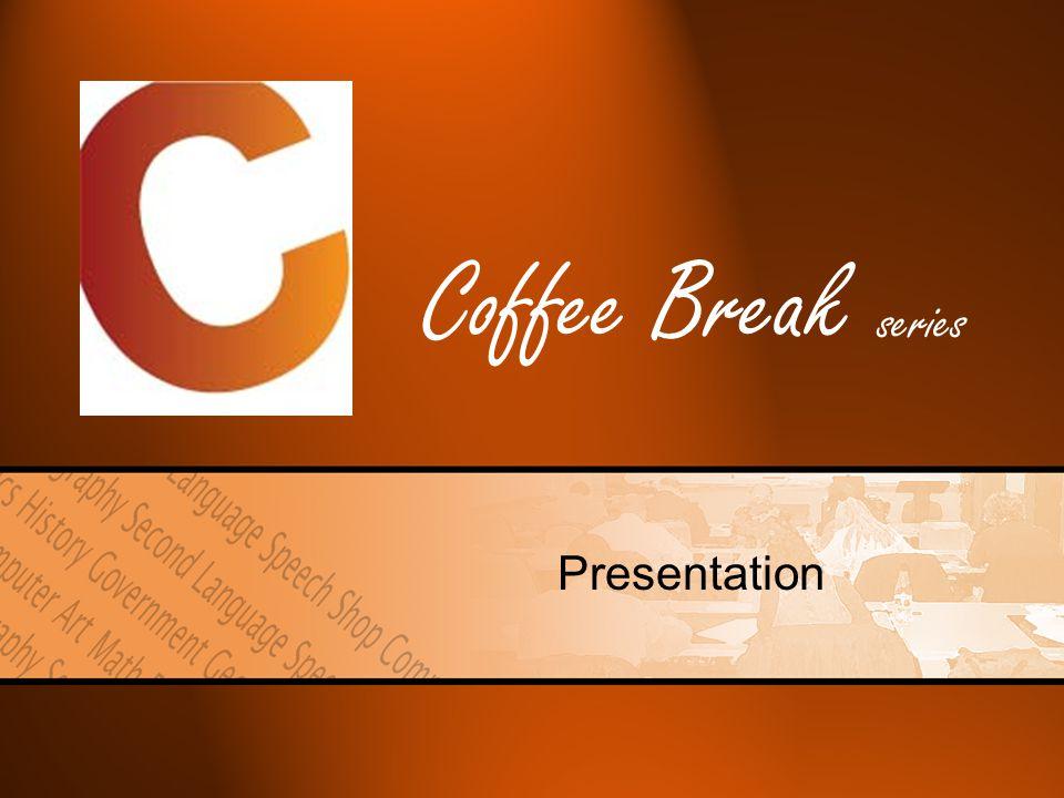 Coffee Break series Presentation