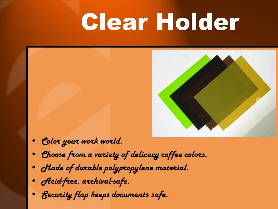 Clear Holder Color your work world. Choose from a variety of delicacy coffee colors.