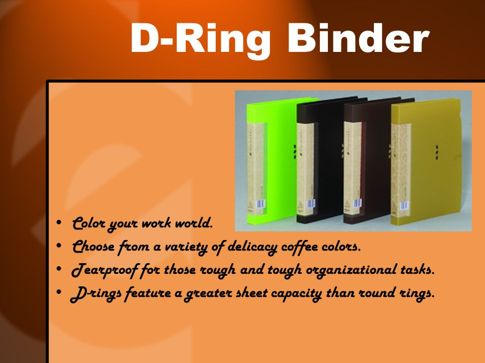D-Ring Binder Color your work world. Choose from a variety of delicacy coffee colors.