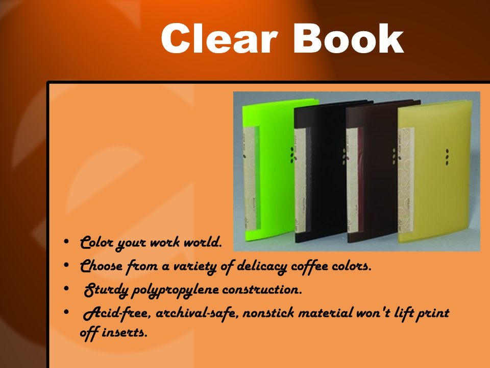 Clear Book Color your work world. Choose from a variety of delicacy coffee colors.