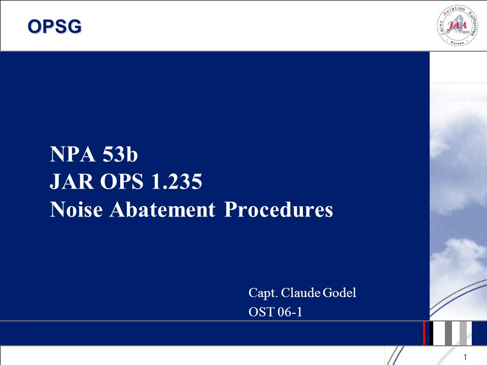 OPSG 1 NPA 53b JAR OPS 1.235 Noise Abatement Procedures Capt. Claude Godel OST 06-1