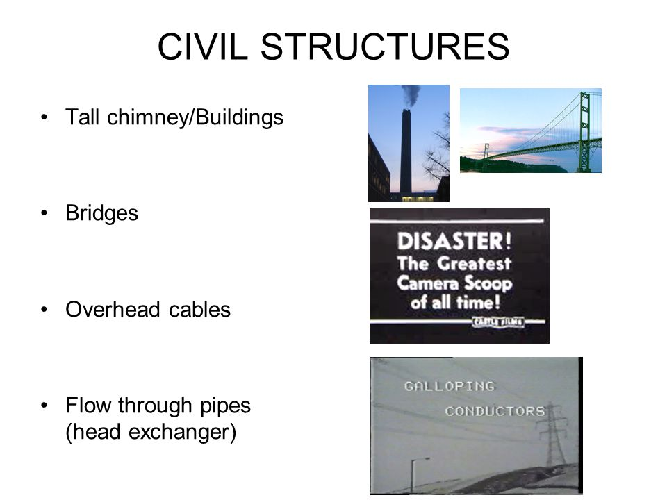 CIVIL STRUCTURES Tall chimney/Buildings Bridges Overhead cables Flow through pipes (head exchanger)