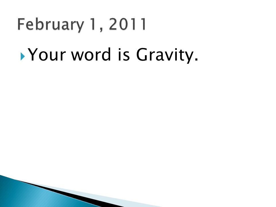  Your word is Gravity.