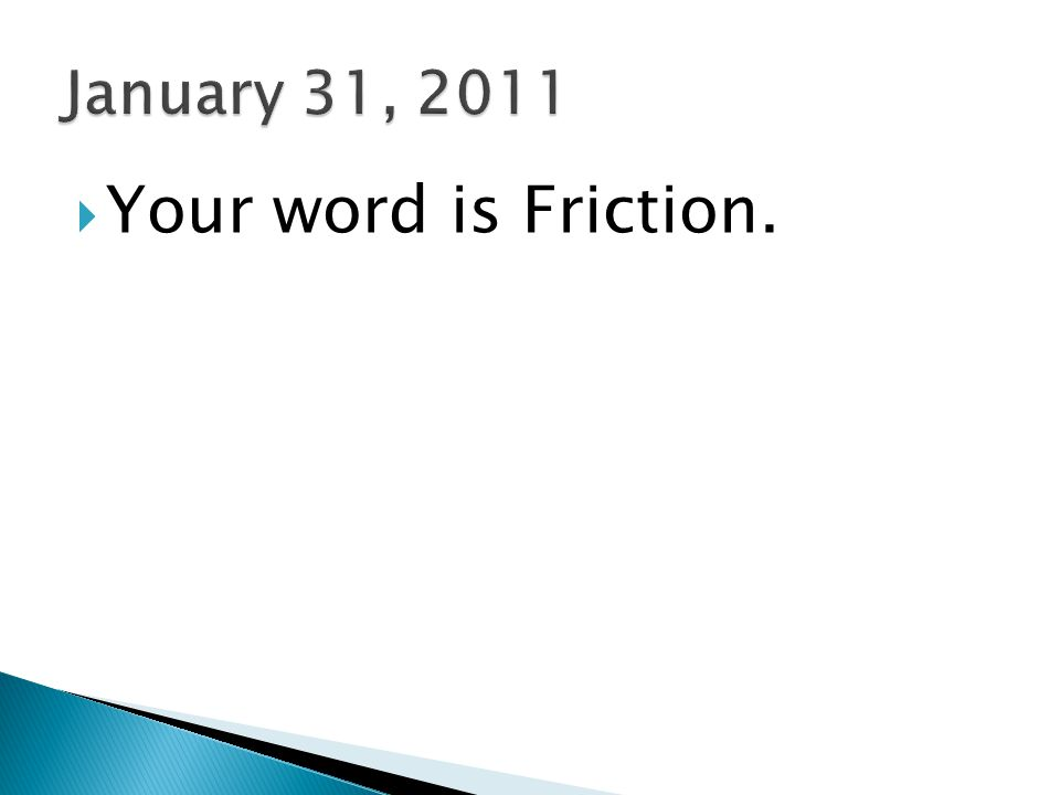 Your word is Friction.