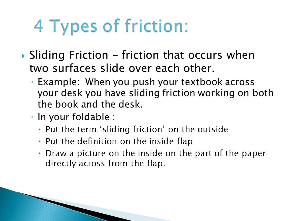 Rolling Friction – friction that occurs when an object rolls across another surface.