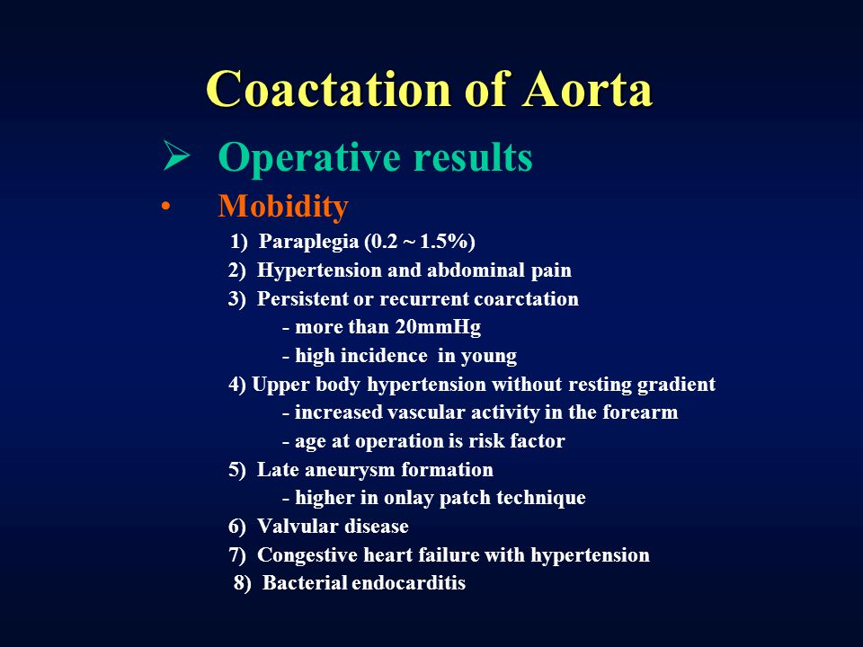 Coactation of Aorta  Operative results Mobidity 1) Paraplegia (0.2 ~ 1.5%) 2) Hypertension and abdominal pain 3) Persistent or recurrent coarctation