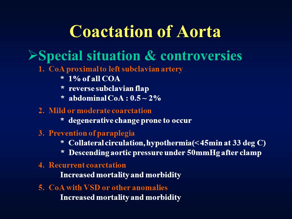 Coactation of Aorta  Special situation & controversies 1. CoA proximal to left subclavian artery * 1% of all COA * reverse subclavian flap * abdomina