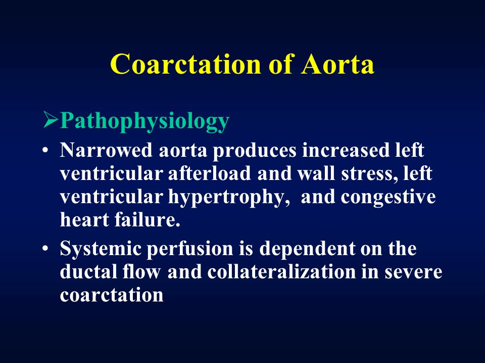 Coarctation of Aorta  Pathophysiology Narrowed aorta produces increased left ventricular afterload and wall stress, left ventricular hypertrophy, and