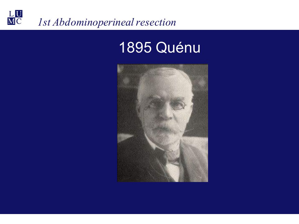 1st Abdominoperineal resection 1895 Quénu