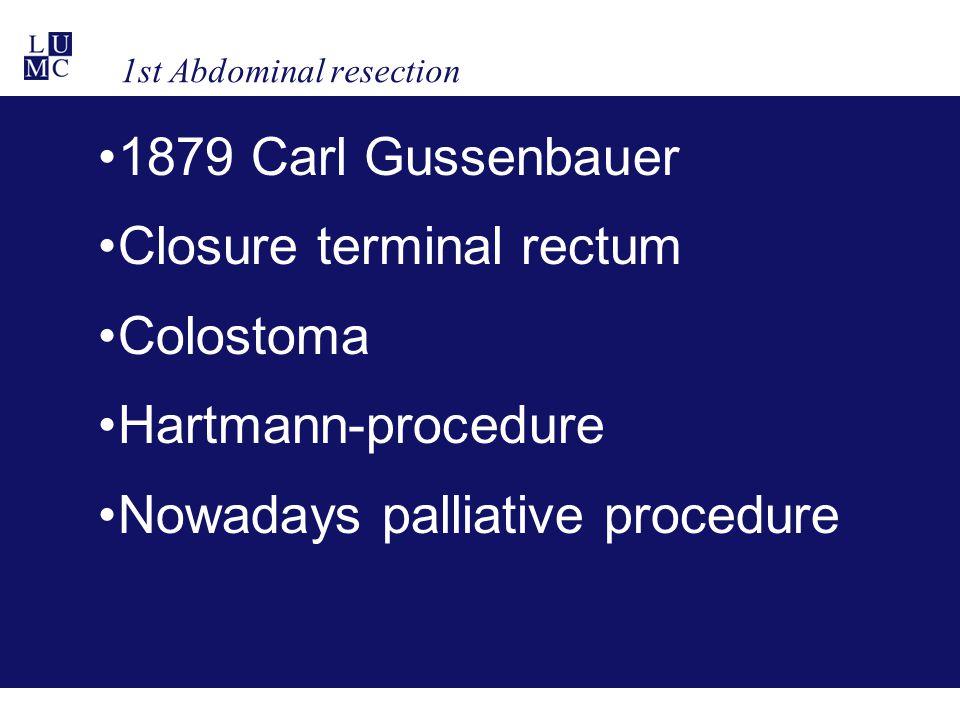 1st Abdominal resection 1879 Carl Gussenbauer Closure terminal rectum Colostoma Hartmann-procedure Nowadays palliative procedure