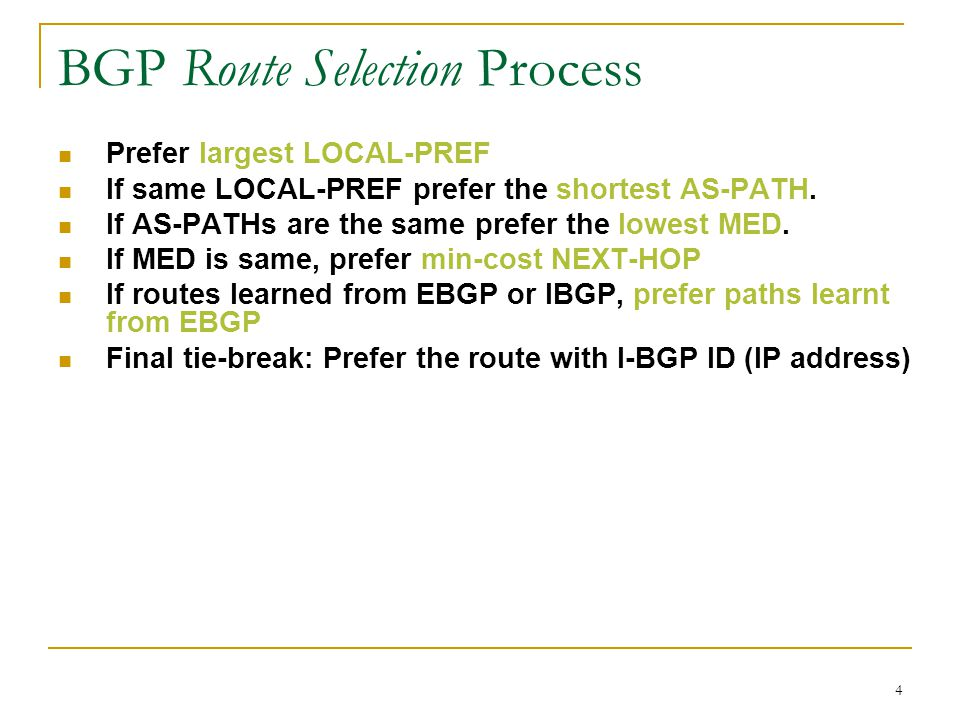 4 BGP Route Selection Process Prefer largest LOCAL-PREF If same LOCAL-PREF prefer the shortest AS-PATH.