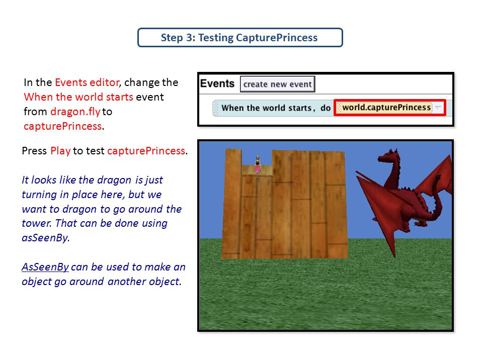 Step 3: Testing CapturePrincess In the Events editor, change the When the world starts event from dragon.fly to capturePrincess.