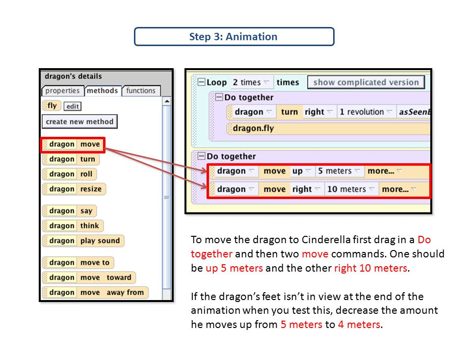 Step 3: Animation To move the dragon to Cinderella first drag in a Do together and then two move commands.